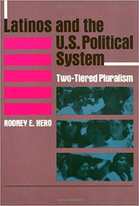 Latinos and the U.S. Political System: Two-Tiered Pluralism by Rodney E. Hero