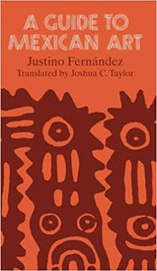 A Guide to Mexican Art: From Its Beginnings to the Present by Justino Fernández (Translated by Joshua C. Taylor)