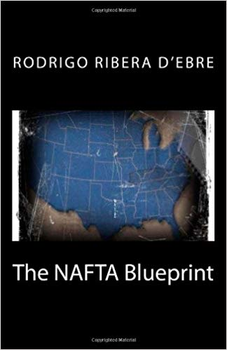 The Nafta Blueprint Paperback – February 24, 2012 by Rodrigo Ribera D'Ebre
