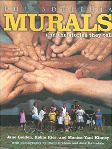 Philadelphia Murals & Stories They Tell by Jane Golden, Robin Rice, Monica Yant Kinney, David Graham (Hardcover)