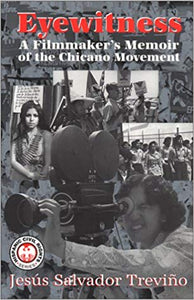 Eyewitness: A Filmmaker's Memoir of the Chicano Movement by Jesús Salvador Treviño