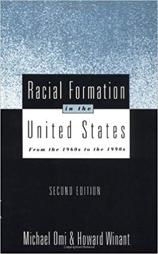 Racial Formation in the United States: From the 1960s to the 1990s - Second Edition by Omi, Michael, Winant, Howard