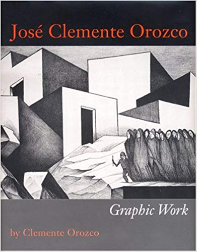 José Clemente Orozco: Graphic Work by Clemente Orozco