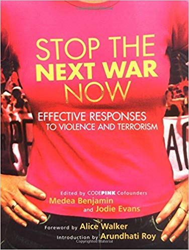 Stop the Next War Now: Effective Responses to Violence and Terrorism by Jodie Evans, Medea Benjamin, Arundhati Roy, Alice Walker