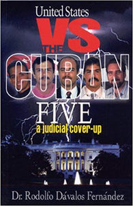 United States vs. The Cuban Five. A Judicial Coverup by Dr. Rodolfo Dávalos Fernández
