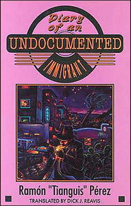 "Diary of an Undocumented Immigrant by Ramón ""Tianguis"" Pérez (Translated by Dick J. Reavis)"