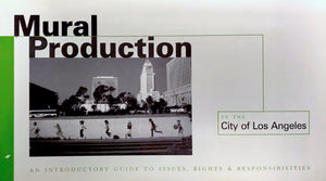 Mural Production in the City of Los Angeles: An Introductory Guide to Issues, Rights and Responsibilities