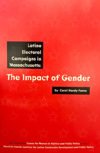 The Impact of Gender: Latino Electoral Campaigns in Massachusetts by Carol Hardy-Fanta