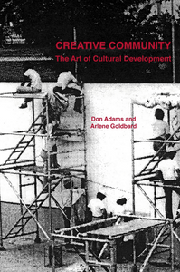 Creative Community: The Art of Cultural Development By Don Adams, Arlene Goldbard