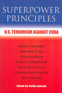 Superpower principles: U.S. terrorism against Cuba Edited by Salim Lamrani