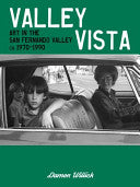 Valley Vista: Art in the San Fernando Valley CA. 1973-1990 by Damon Willick