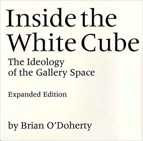 Inside the White Cube: The Ideology of the Gallery Space (Expanded Edition) by Brian O'Doherty