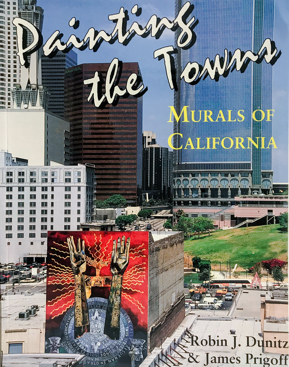 Painting the towns: Murals of California by Robin J. Dunitz, & James Prigoff