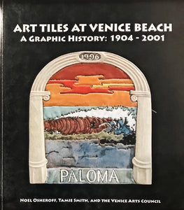 Art Tiles at Venice Beach, A Graphic History: 1904-2001 by Noel Osheroff & Tamie Smith