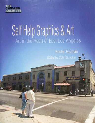 Self Help Graphics & Art: Art in the Heart of East Los Angeles (The Chicano Archives, Volume 1)