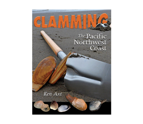 Clamming the Pacific Northwest Coast by Ken Axt