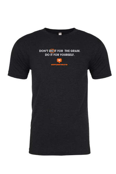 Don't Do It For The Gram - Men's T-Shirt