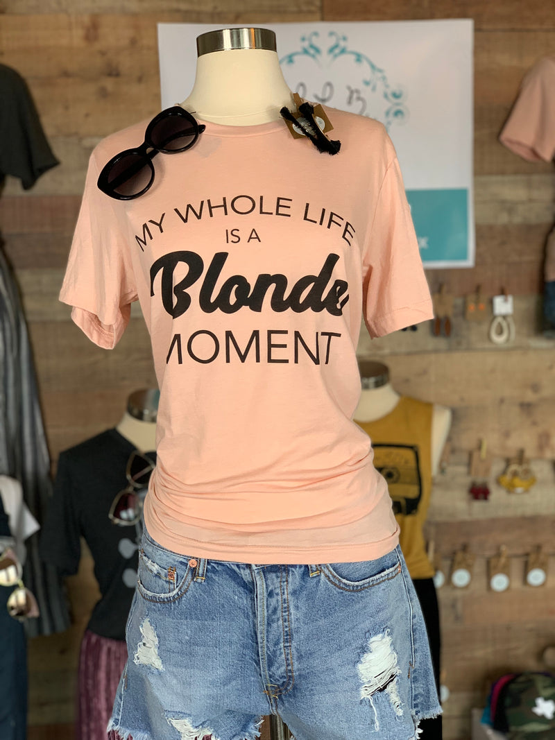 My Whole Life is a Blonde Moment Tee
