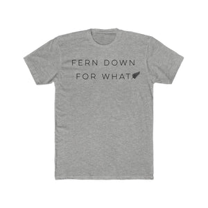 """Fern down for what"" T-Shirt"