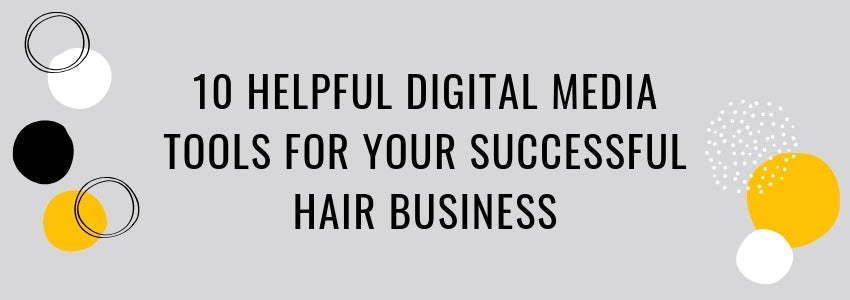 Digital Media Tools For Your Successful Hair Business: 10 Helpful Tools