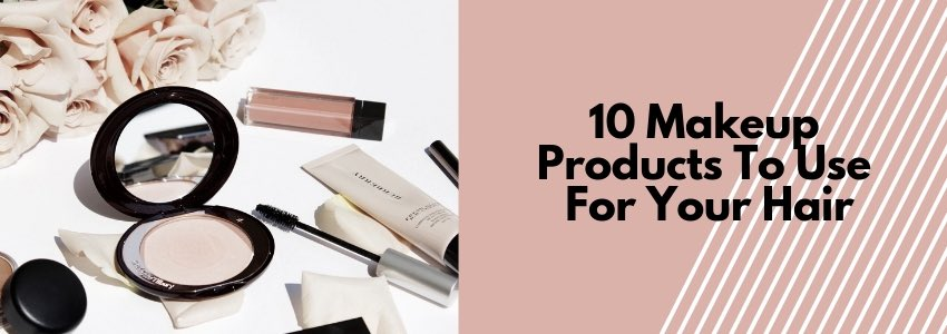 10 Makeup Products To Use For Your Hair