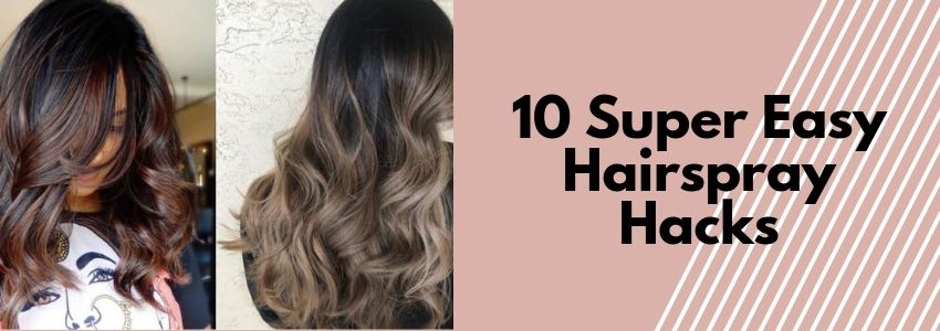 10 Super Easy Hairspray Hacks for More Than Just Your Hair!