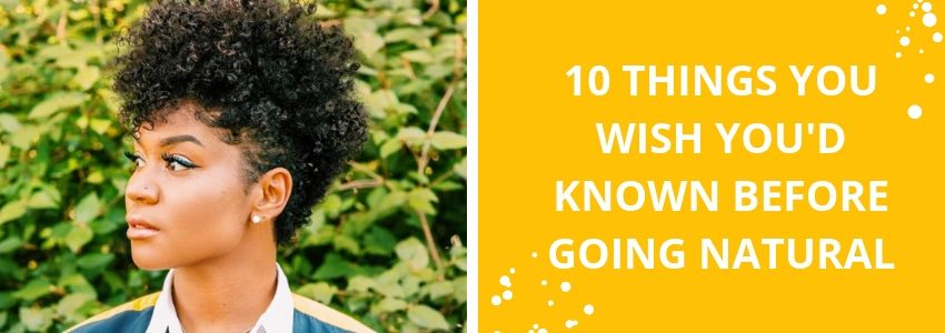 10 Things You Wish You'd Known Before Going Natural