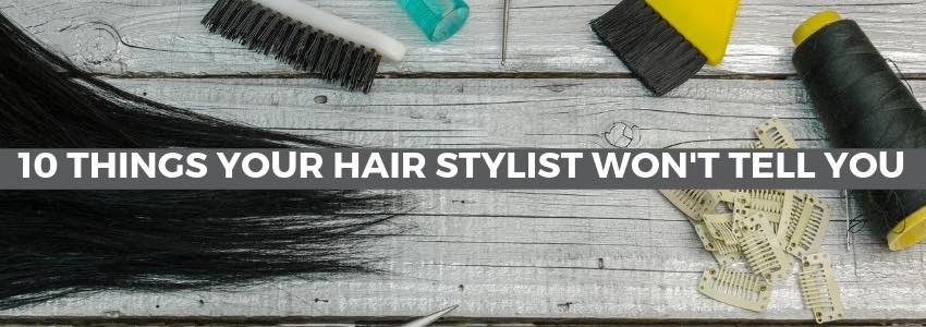 Confessions Time: 10 Things Your Hair Stylist Won't Tell You