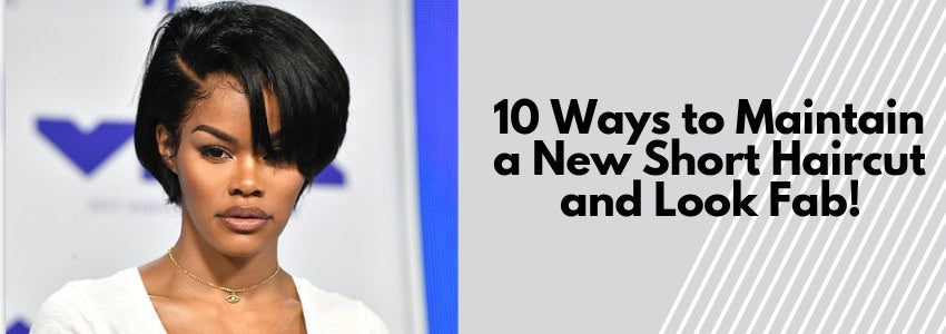 10 Ways to Maintain a New Short Haircut and Look Fab!