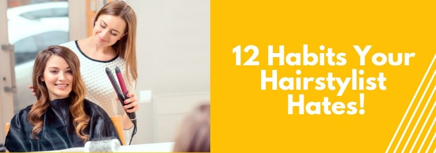 12 Habits Your Hairstylist Hates!
