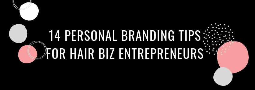 14 Personal Branding Tips for Hair Biz Entrepreneurs