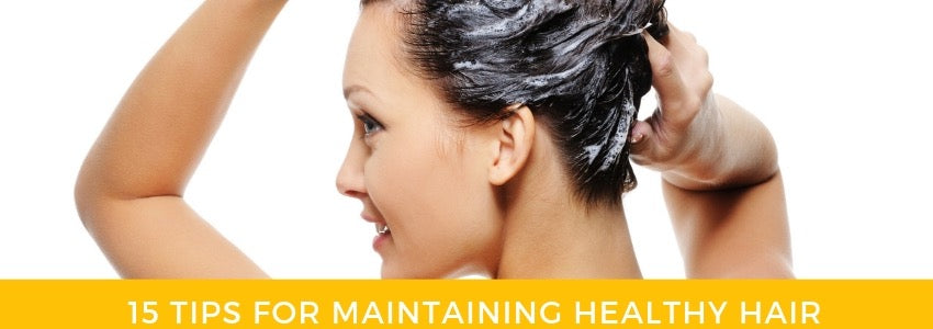 15 Tips For Maintaining Healthy Hair