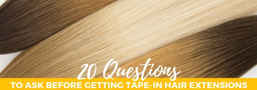 20 Questions To Ask Before Getting Tape-In Hair Extensions