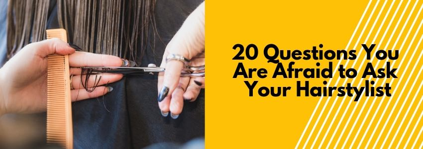 20 Questions You Are Afraid to Ask Your Hairstylist