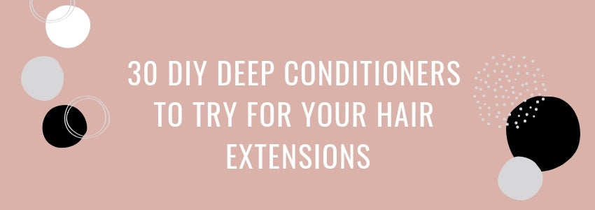 30 DIY Deep Conditioners to Try for your Hair Extensions