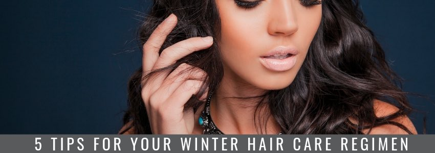 5 Tips for Your Winter Hair Care Regimen