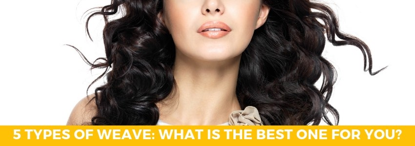 5 Types of Weave: What is The Best One for You?