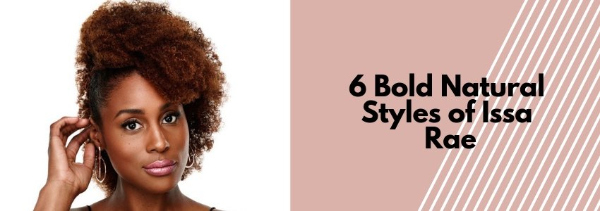 Insecure For What?: 6 Bold Natural Styles of Issa Rae