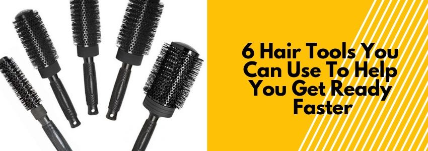 6 Hair Tools You Can Use To Help You Get Ready Faster