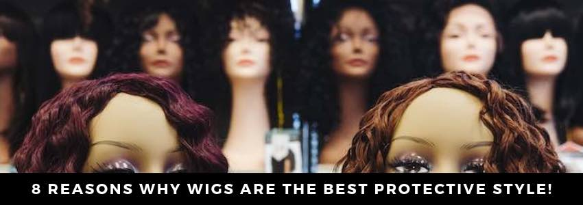 8 Reasons Why Wigs Are the Best Protective Style!