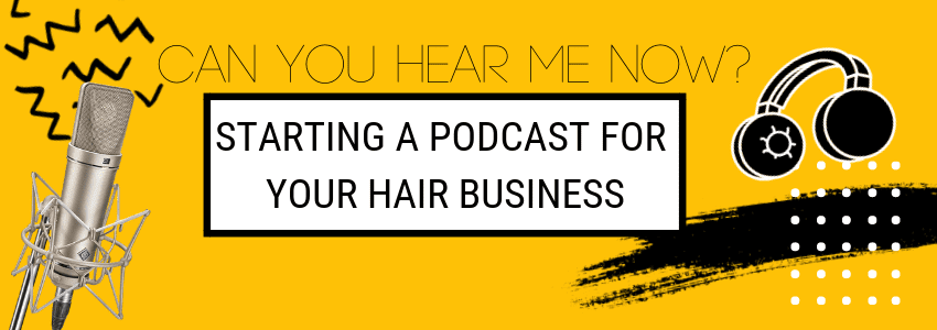 Can You Hear Me Now? Starting A Podcast for your Hair Business