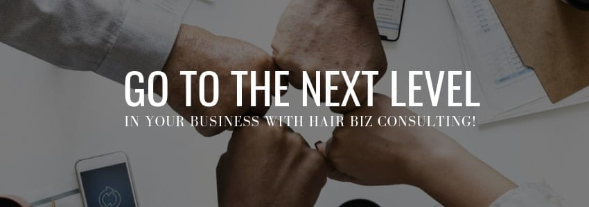 Go to The Next Level in your Business with Hair Biz Consulting!