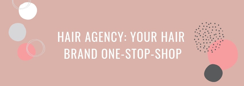 Hair Agency: Your Hair Brand One-Stop-Shop