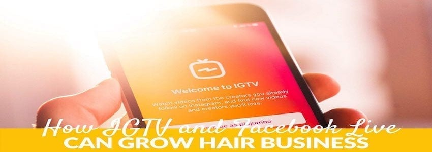How IGTV and Facebook Live Can Grow Hair Business