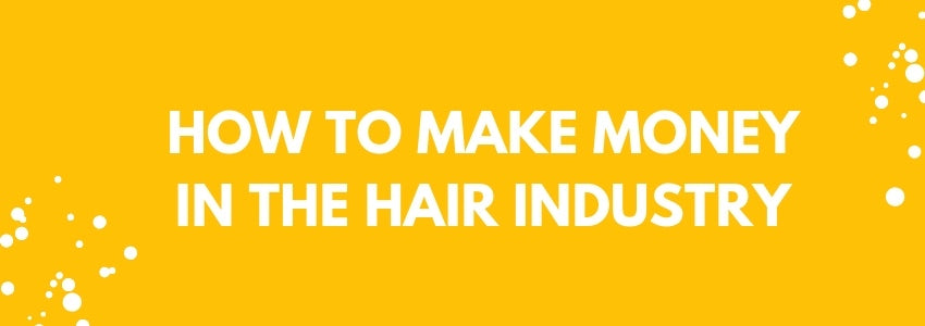 How To Make Money In The Hair Industry