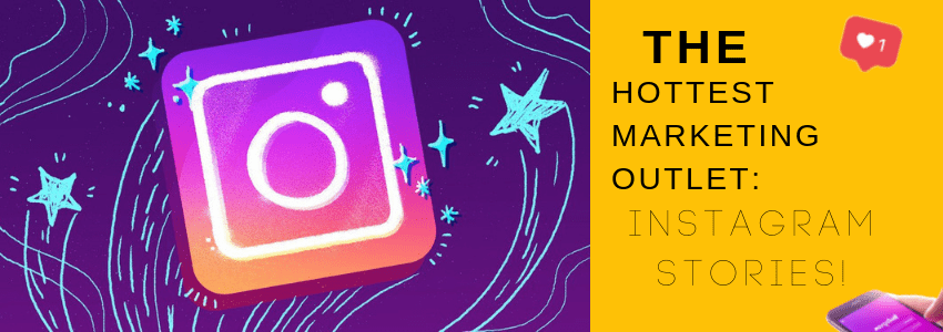 The Hottest Marketing Outlet: Instagram Stories!