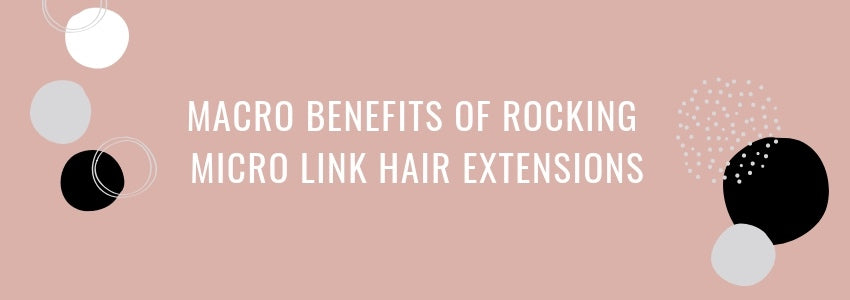 Macro Benefits of Rocking Micro Link Hair Extensions