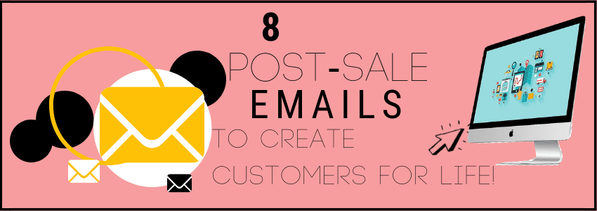 8 Post-Sale Emails to Create Customers for Life!