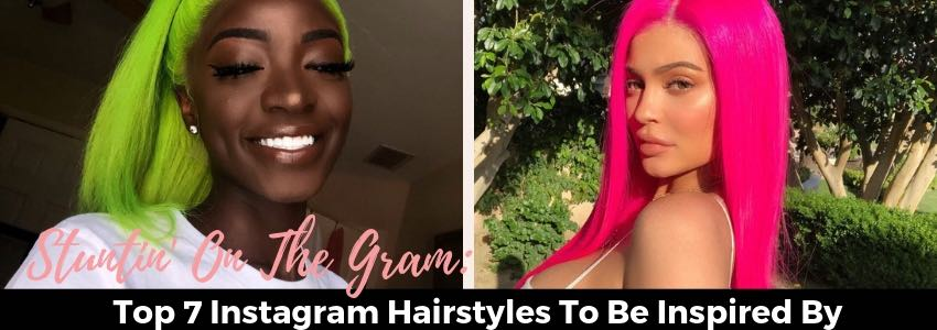 Stuntin' On The Gram: Top 7 Instagram Hairstyles To Be Inspired By