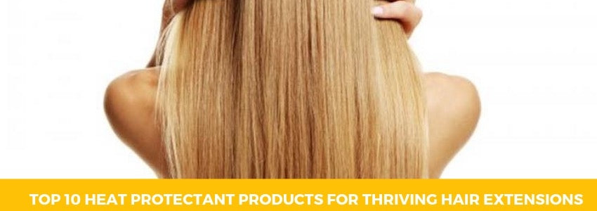 Top 10 Heat Protectant Products for Thriving Hair Extensions